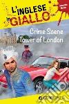 Crime scene Tower of London. I racconti che migliorano il tuo inglese! Secondo livello libro