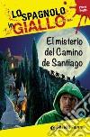 El misterio del camino de Santiago. I racconti che migliorano il tuo spagnolo! Primo livello libro
