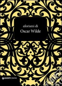 Aforismi di Oscar Wilde libro di Wilde Oscar