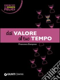 Dai valore al tuo tempo libro di Zampone Francesca