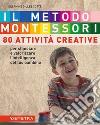 Il metodo Montessori a casa tua. 80 attività creative. Per stimolare e valorizzare l'intelligenza del tuo bambino libro