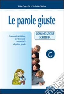 Le parole giuste. Per la Scuola media. Con CD-ROM libro di Capecchi Gaia, Cabitza Stefania