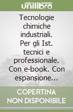 Tecnologie chimiche industriali. Con e-book. Con espansione online. Per gli Ist. tecnici e professionale libro di Natoli Silvestro, Calatozzolo Mariano