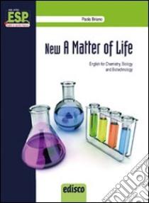 New a matter of life. Chemistry, microbiology & biotechnology. Con e-book. Con espansione online. Per gli Ist. tecnici e professionali libro di Briano Paola