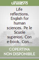 Life reflections. English for human sciences. Con e-book. Con espansione online. Pe le Scuole superiori libro di Ardu Doretta, Beolè Raffaella