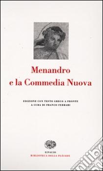 Menandro e la Commedia Nuova. Testo greco a fronte libro