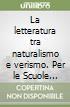La letteratura tra naturalismo e verismo. Per le Scuole superiori libro