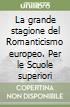 La grande stagione del Romanticismo europeo. Per le Scuole superiori