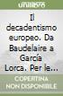 Il decadentismo europeo. Da Baudelaire a García Lorca. Per le Scuole superiori libro