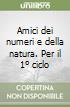 Amici dei numeri e della natura. Per il 1� ciclo (1)
