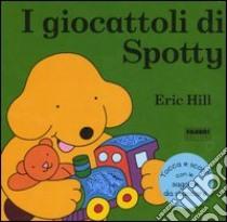 I giocattoli di Spotty libro di Hill Eric