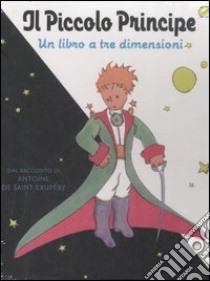 Il piccolo principe. Un libro a tre dimensioni libro di Saint-Exupéry Antoine de