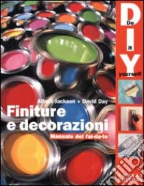 Finiture e decorazioni. Manuale del fai da te libro di Jackson Albert - Day David
