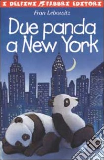 Due panda a New York libro di Lebowitz Fran