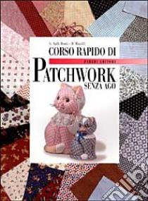Corso rapido di patchwork senza ago libro di Valli Berti Gianna; Ricolfi Rossana