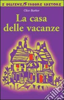 La casa delle vacanze libro barker 2000 unilibro - La casa delle vacanze ...