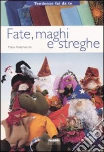 Fate, maghi, streghe libro di Antonaccio Mara