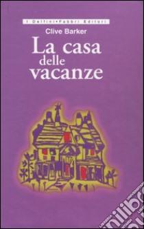 La casa delle vacanze libro barker 2003 unilibro - La casa delle vacanze ...