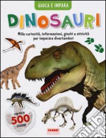 Dinosauri. Gioca e impara. Con adesivi libro