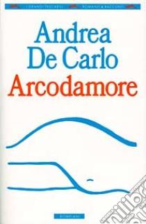 Arcodamore libro di De Carlo Andrea
