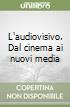 L'audiovisivo. Dal cinema ai nuovi media