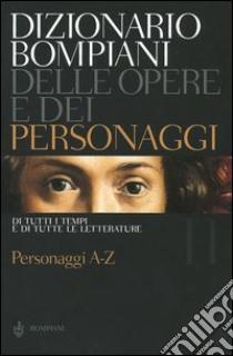 Dizionario Bompiani delle opere e dei personaggi di tutti i tempi e di tutte le letterature. Vol. 11: Personaggi A-Z. libro