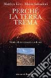 Perché la terra trema. Storia di terremoti e vulcani libro