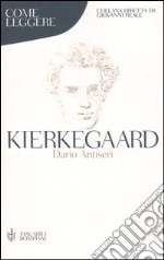 Come leggere Kierkegaard libro di Antiseri Dario