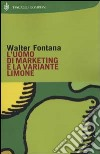 L'uomo di marketing e la variante limone libro