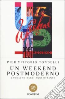 Un weekend postmoderno. Cronache dagli anni ottanta libro di Tondelli P. Vittorio