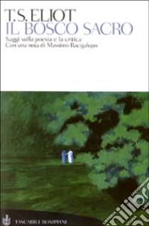Il bosco sacro. Saggi sulla poesia e la critica libro di Eliot Thomas S.
