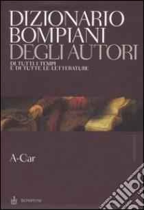Dizionario Bompiani degli autori. Di tutti tempi e di tutte le letterature. Vol. 1: ACar. libro