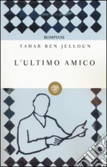 L'ultimo amico libro di Ben Jelloun Tahar