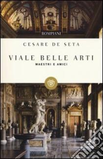 Viale Belle Arti. Maestri e amici libro di De Seta Cesare