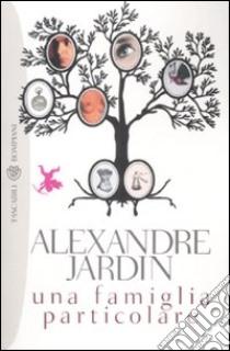 Una famiglia particolare libro jardin 2008 unilibro for Alexandre jardin epub