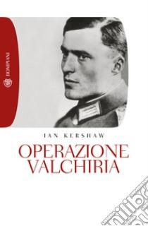 Operazione valchiria libro di Kershaw Ian
