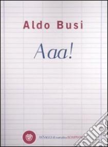Aaa! libro di Busi Aldo