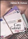 Caro Gabriel. Lettera di un padre a un figlio libro