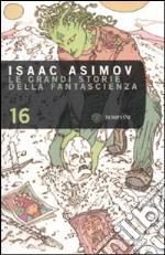 Le grandi storie della fantascienza. Vol. 16 libro