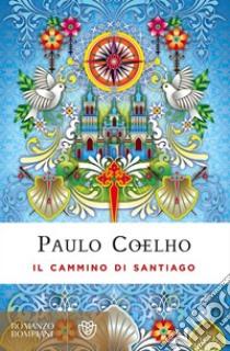 Il cammino di Santiago. Ediz. speciale libro di Coelho Paulo