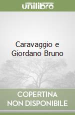 Caravaggio e Giordano Bruno libro