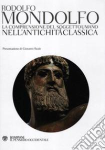 La comprensione del soggetto umano nell'antichità classica libro di Mondolfo Rodolfo