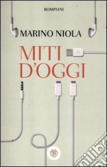 Miti d'oggi libro di Niola Marino