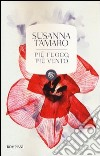 Più fuoco, più vento libro di Tamaro Susanna
