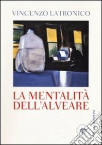 La mentalità dell'alveare libro di Latronico Vincenzo