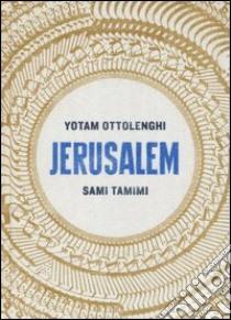 Jerusalem libro di Ottolenghi Yotam - Tamimi Sami
