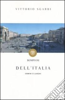 Dell'Italia. Uomini e luoghi libro di Sgarbi Vittorio