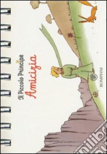 Il Piccolo Principe. Amicizia libro di Saint-Exupéry Antoine de