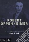 Robert Oppenheimer. L'uomo che invent� la bomba atomica