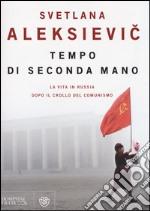 Tempo di seconda mano. La vita in Russia dopo il crollo del comunismo prodotto di Aleksievic Svetlana
